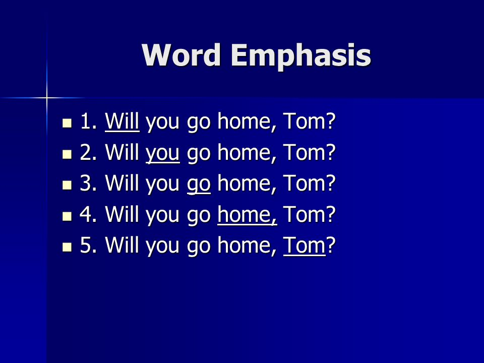 Word Emphasis 1. Will you go home, Tom? 1. Will you go home, Tom? 2. Will you go home, Tom? 2. Will you go home, Tom? 3. Will you go home, Tom? 3. Wil