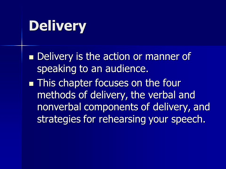 Delivery Delivery is the action or manner of speaking to an audience. Delivery is the action or manner of speaking to an audience. This chapter focuse