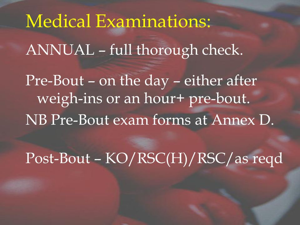 Medical Examinations: ANNUAL – full thorough check.