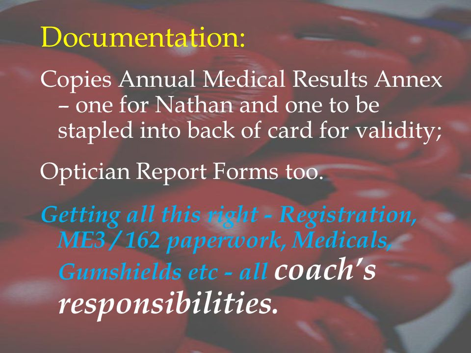Documentation: Copies Annual Medical Results Annex – one for Nathan and one to be stapled into back of card for validity; Optician Report Forms too.