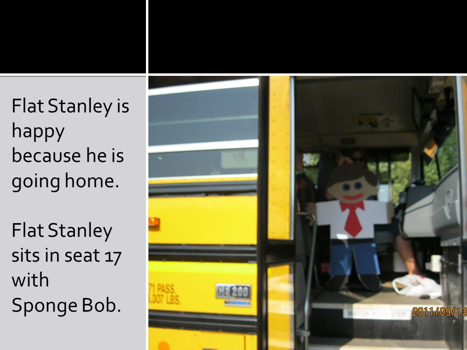 Flat Stanley is happy because he is going home. Flat Stanley sits in seat 17 with Sponge Bob.