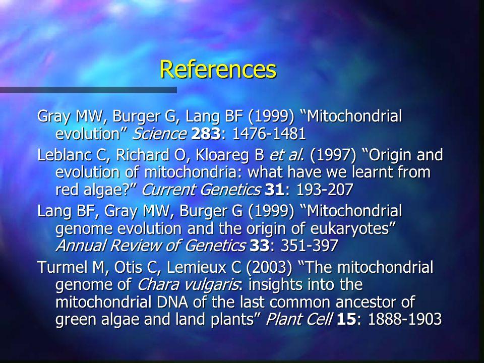 References Gray MW, Burger G, Lang BF (1999) Mitochondrial evolution Science 283: 1476-1481 Leblanc C, Richard O, Kloareg B et al.