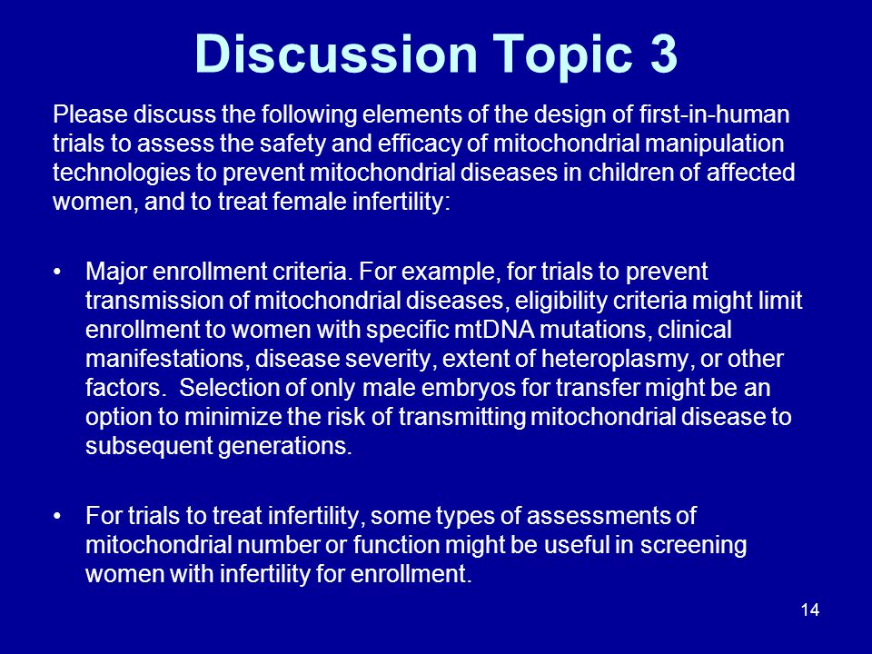 Discussion Topic 3 Please discuss the following elements of the design of first-in-human trials to assess the safety and efficacy of mitochondrial man