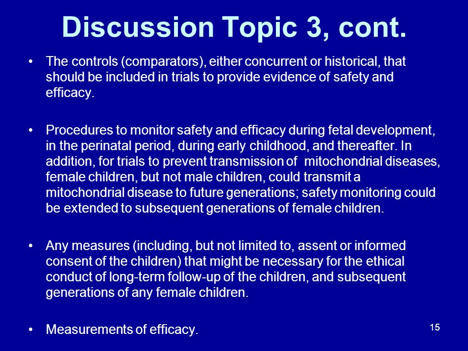 Discussion Topic 3, cont. The controls (comparators), either concurrent or historical, that should be included in trials to provide evidence of safety