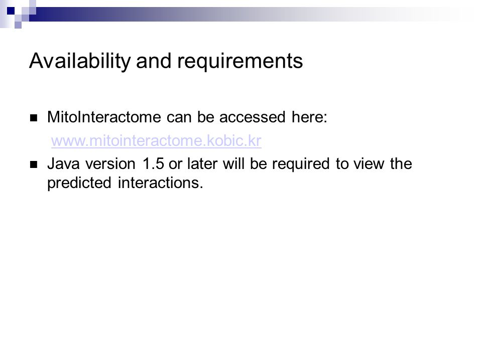 Availability and requirements MitoInteractome can be accessed here: www.mitointeractome.kobic.kr Java version 1.5 or later will be required to view th