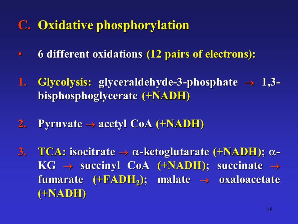 18 C.Oxidative phosphorylation 6 different oxidations (12 pairs of electrons):6 different oxidations (12 pairs of electrons): 1.Glycolysis: glyceralde