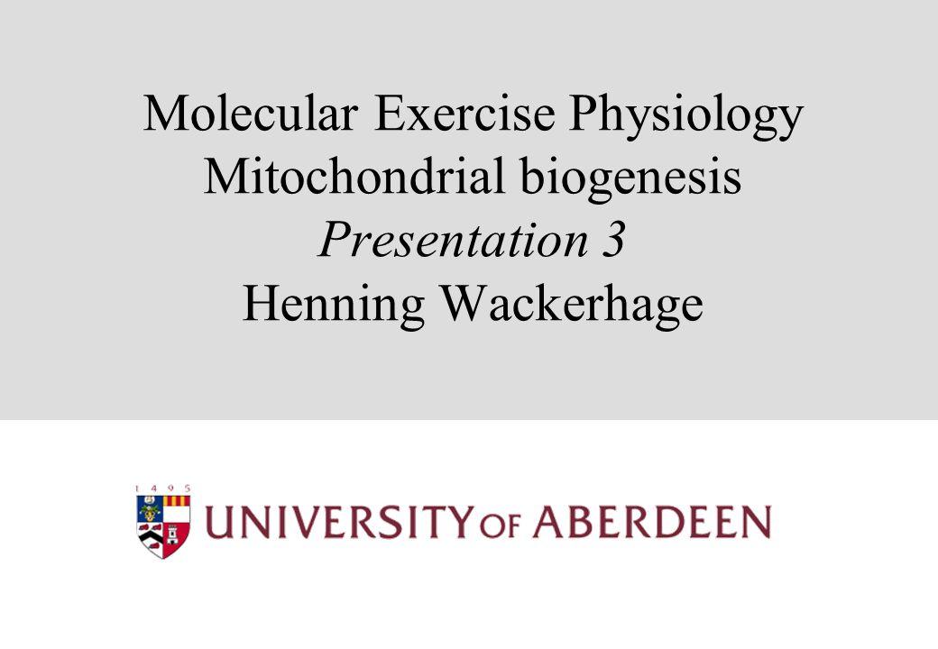 Molecular Exercise Physiology Mitochondrial biogenesis Presentation 3 Henning Wackerhage