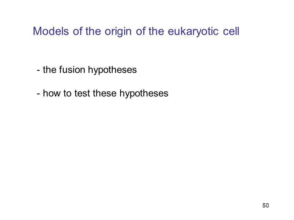 50 Models of the origin of the eukaryotic cell - the fusion hypotheses - how to test these hypotheses