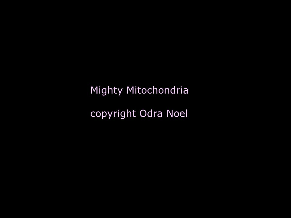 Mighty Mitochondria copyright Odra Noel