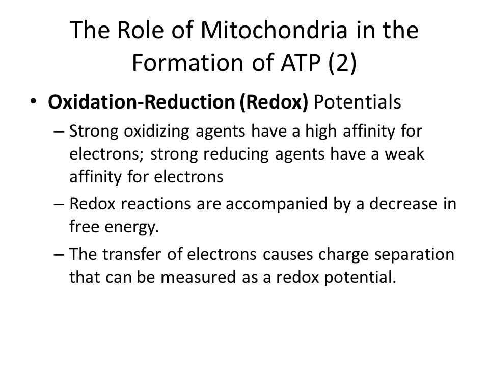 The Role of Mitochondria in the Formation of ATP (2) Oxidation-Reduction (Redox) Potentials – Strong oxidizing agents have a high affinity for electro