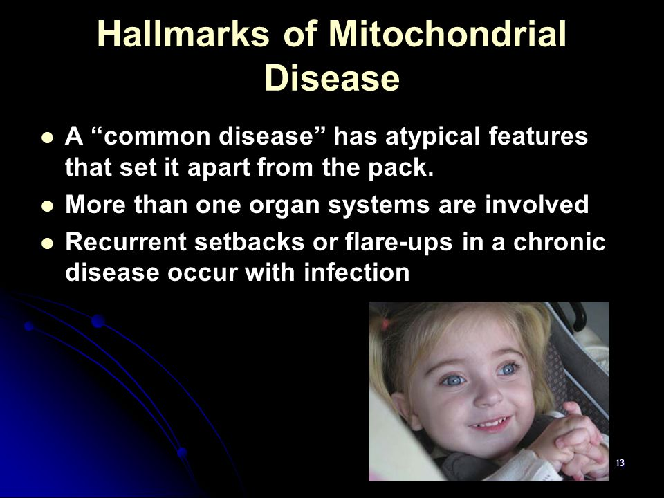 "13 Hallmarks of Mitochondrial Disease A ""common disease"" has atypical features that set it apart from the pack. More than one organ systems are involv"