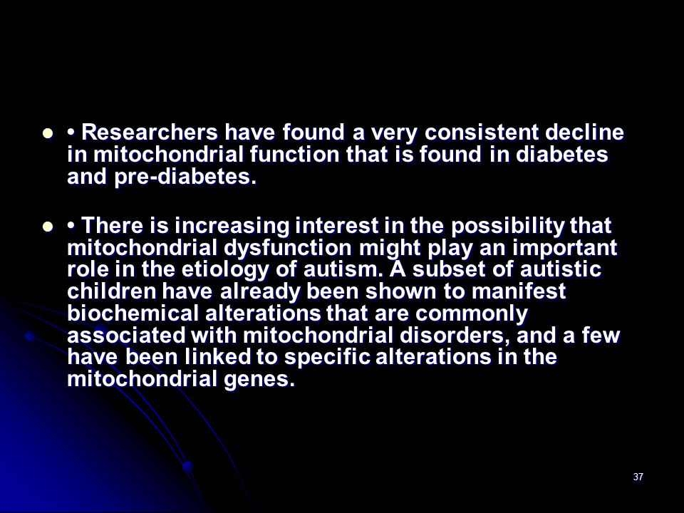 37 Researchers have found a very consistent decline in mitochondrial function that is found in diabetes and pre-diabetes. Researchers have found a ver