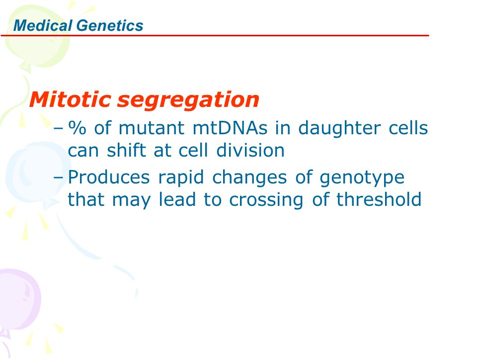 Medical Genetics mtDNA point mutations: tRNA Lys : A8344G (Frequent); T8356C; G8363A; G8361A –Syndromes: MERRF or MERRF/MELAS overlap tRNA Ser –Syndromes: MERRF/MELAS overlap; Epilepsia Partialis Continua; tRNA Leu