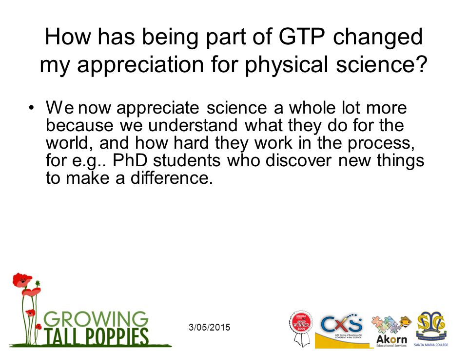 3/05/2015 How has being part of GTP changed my appreciation for physical science.