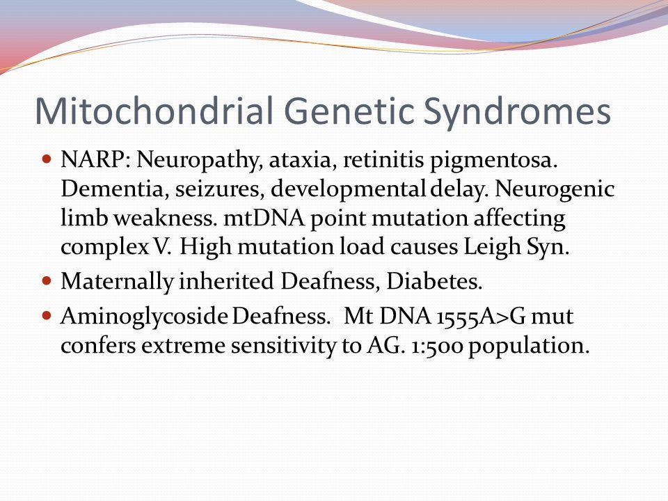 Mitochondrial Genetic Syndromes NARP: Neuropathy, ataxia, retinitis pigmentosa.
