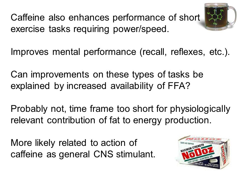 Caffeine also enhances performance of short exercise tasks requiring power/speed.