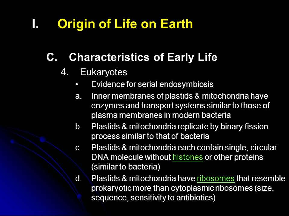 I. I.Origin of Life on Earth C. C.Characteristics of Early Life 4. 4.Eukaryotes Evidence for serial endosymbiosis a. a.Inner membranes of plastids & m