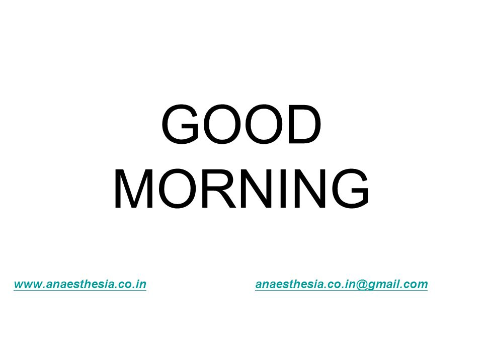 GOOD MORNING www.anaesthesia.co.inwww.anaesthesia.co.in anaesthesia.co.in@gmail.comanaesthesia.co.in@gmail.com
