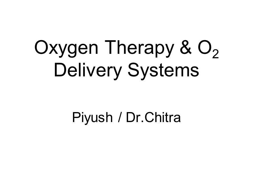 Oxygen Therapy & O 2 Delivery Systems Piyush / Dr.Chitra