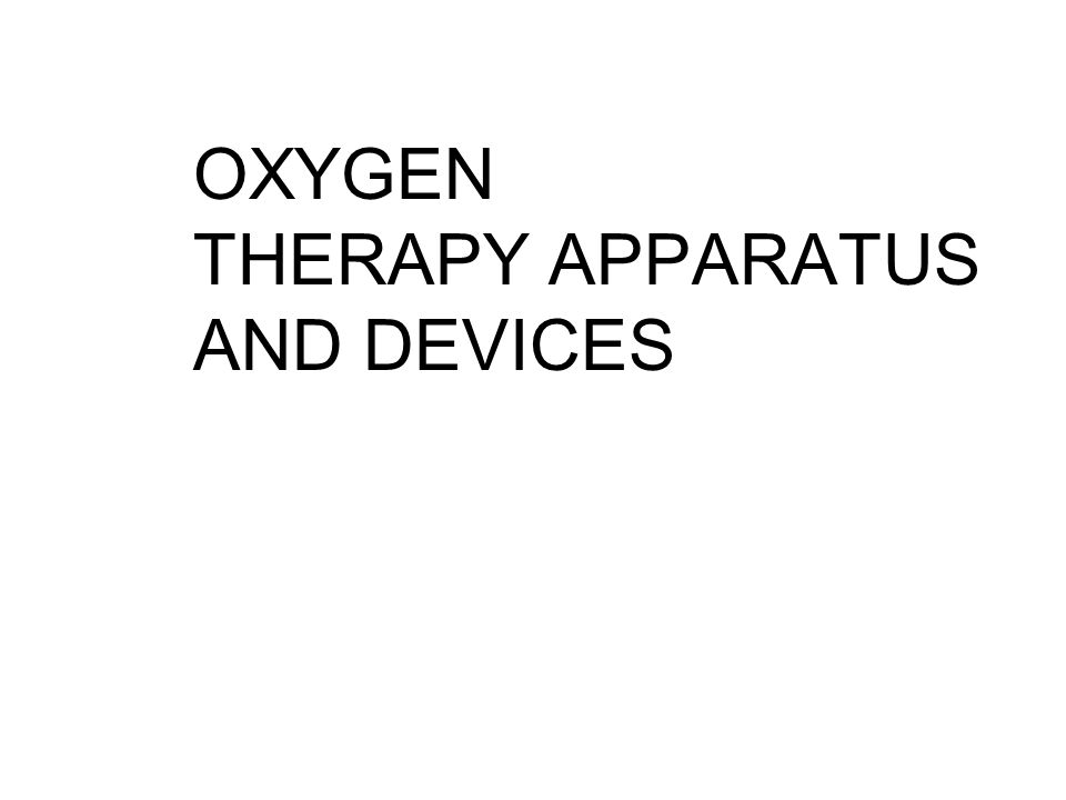 OXYGEN THERAPY APPARATUS AND DEVICES