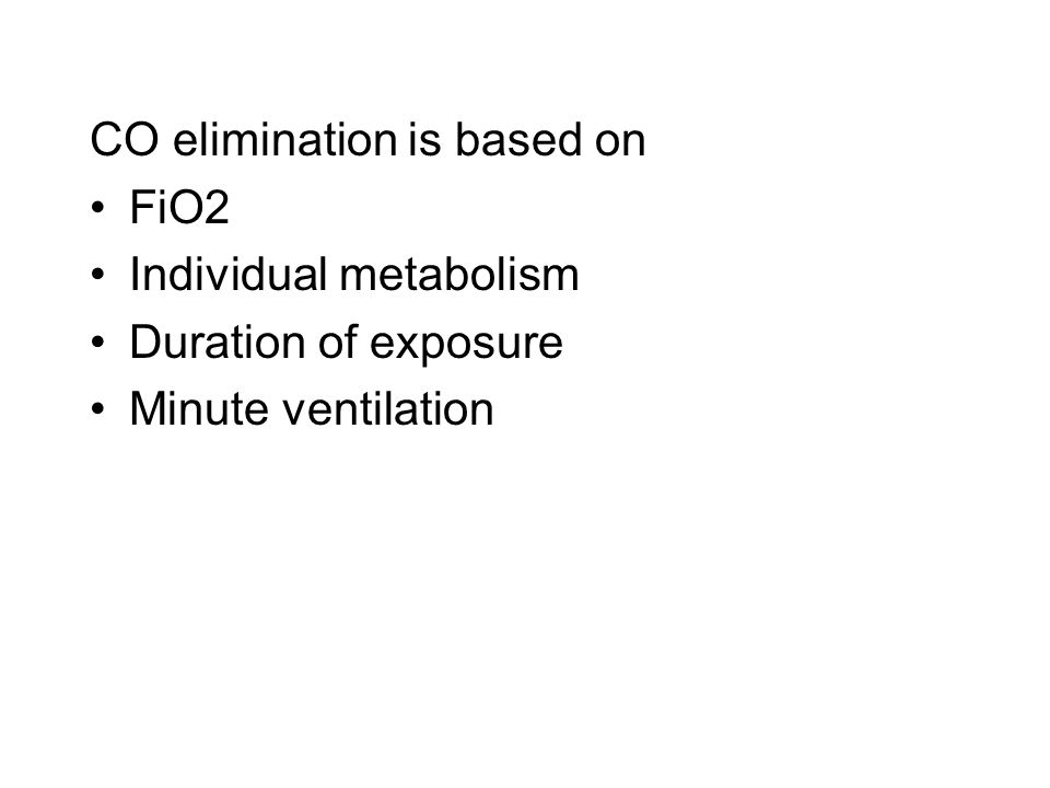 CO elimination is based on FiO2 Individual metabolism Duration of exposure Minute ventilation