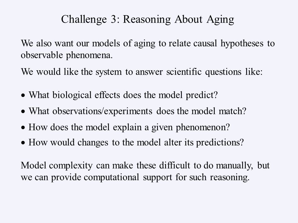 Challenge 3: Reasoning About Aging   What biological effects does the model predict.
