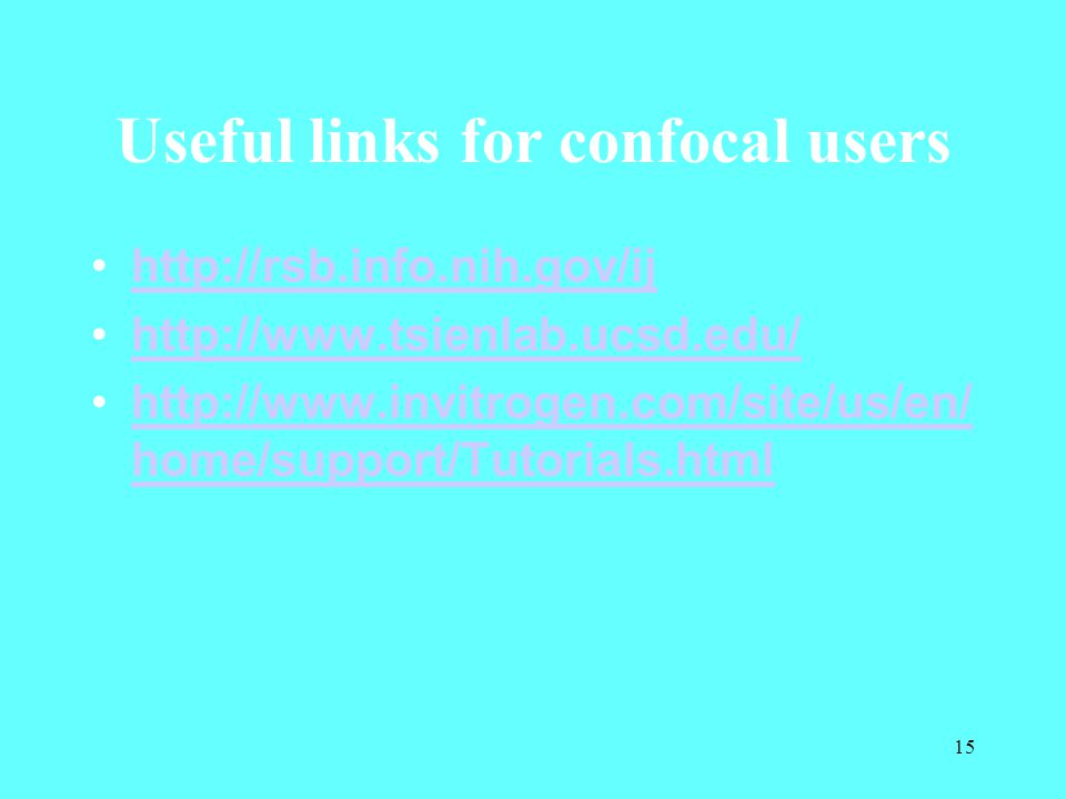 15 Useful links for confocal users http://rsb.info.nih.gov/ij http://www.tsienlab.ucsd.edu/ http://www.invitrogen.com/site/us/en/ home/support/Tutoria