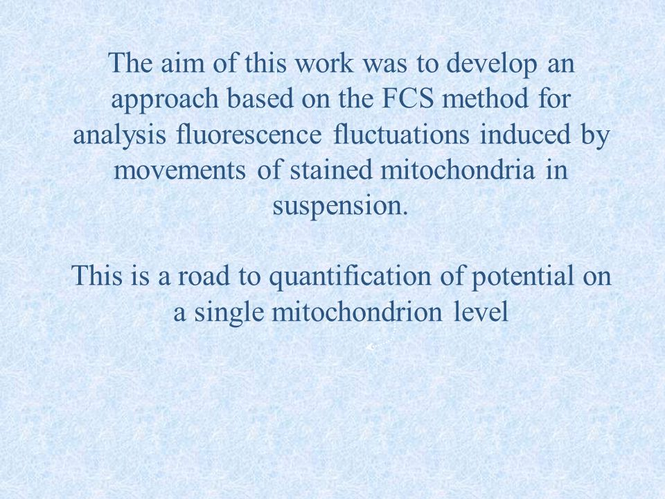 The aim of this work was to develop an approach based on the FCS method for analysis fluorescence fluctuations induced by movements of stained mitocho