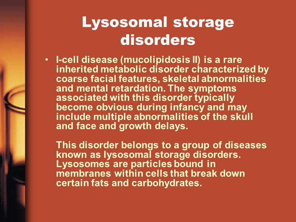 Lysosomal storage disorders I-cell disease (mucolipidosis II) is a rare inherited metabolic disorder characterized by coarse facial features, skeletal abnormalities and mental retardation.