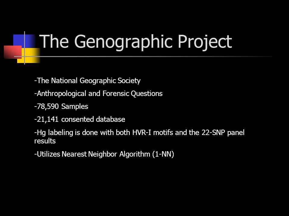 The Genographic Project -The National Geographic Society -Anthropological and Forensic Questions -78,590 Samples -21,141 consented database -Hg labeli