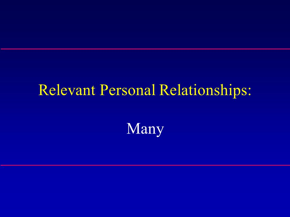 Relevant Personal Relationships: Many