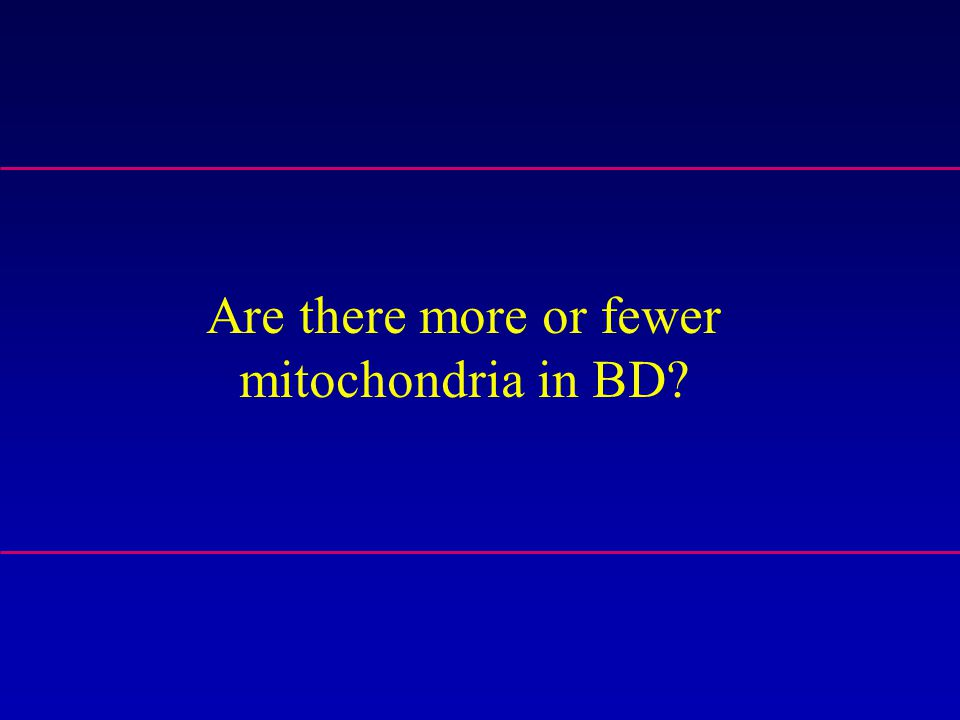 Are there more or fewer mitochondria in BD?