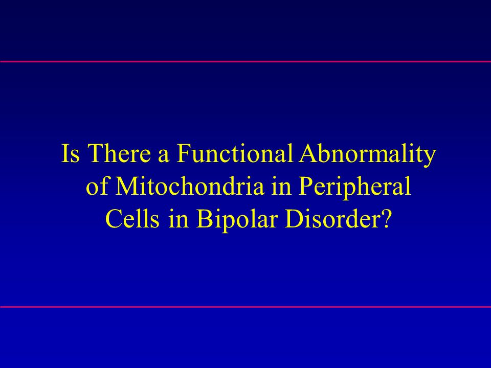 Is There a Functional Abnormality of Mitochondria in Peripheral Cells in Bipolar Disorder