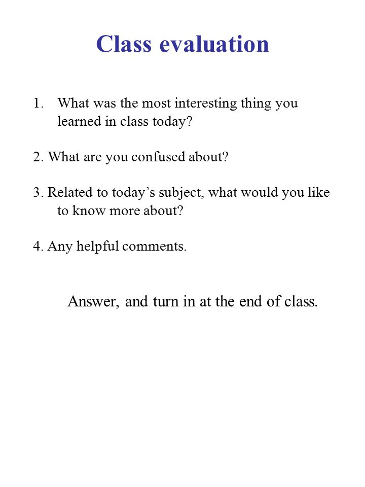 Class evaluation 1.What was the most interesting thing you learned in class today.