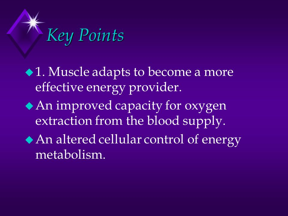 Aerobic Conditioning u Oxygen must be derived from an adequate blood flow and must defuse from the red blood cells in the capillaries to the mitochondria in the muscle fibers.