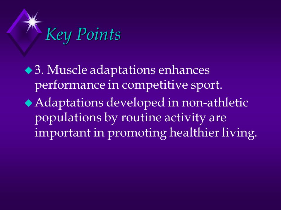 Key Points u 3. Muscle adaptations enhances performance in competitive sport.