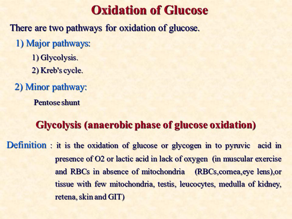 Oxidation of Glucose There are two pathways for oxidation of glucose.