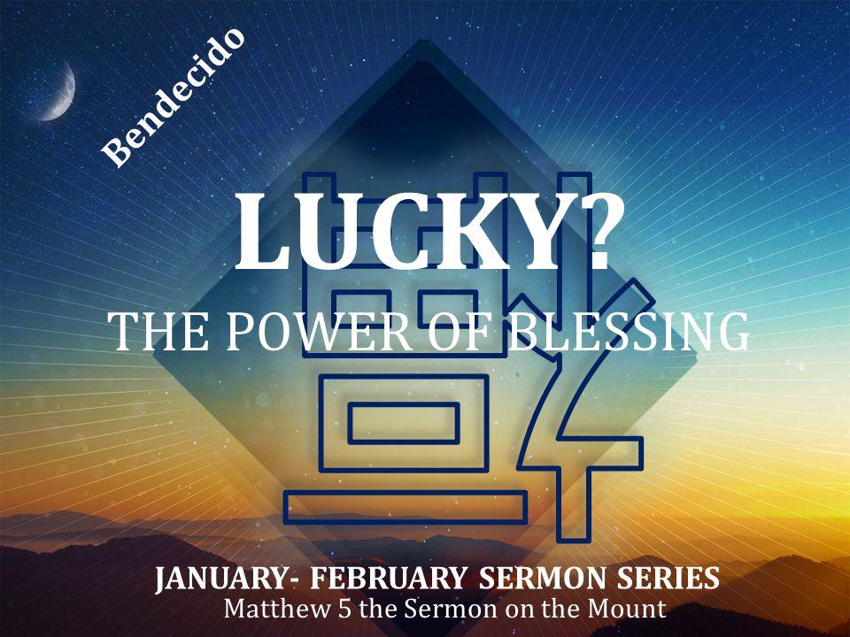 Do you feel LUCKY? The Beatitudes: Matthew 5