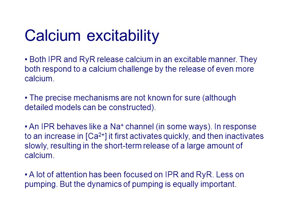 Calcium excitability Both IPR and RyR release calcium in an excitable manner.