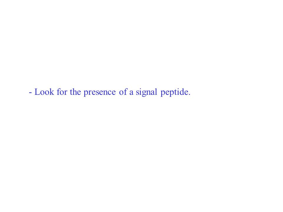 - Look for the presence of a signal peptide.