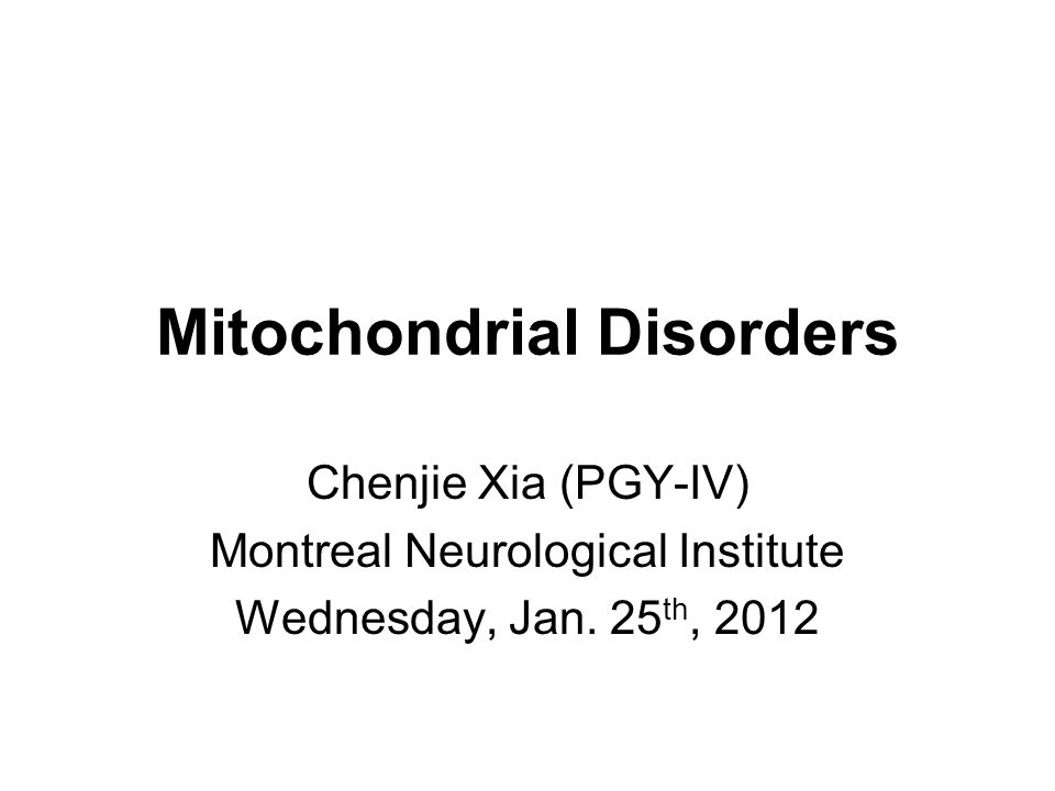 Mitochondrial Disorders Chenjie Xia (PGY-IV) Montreal Neurological Institute Wednesday, Jan.