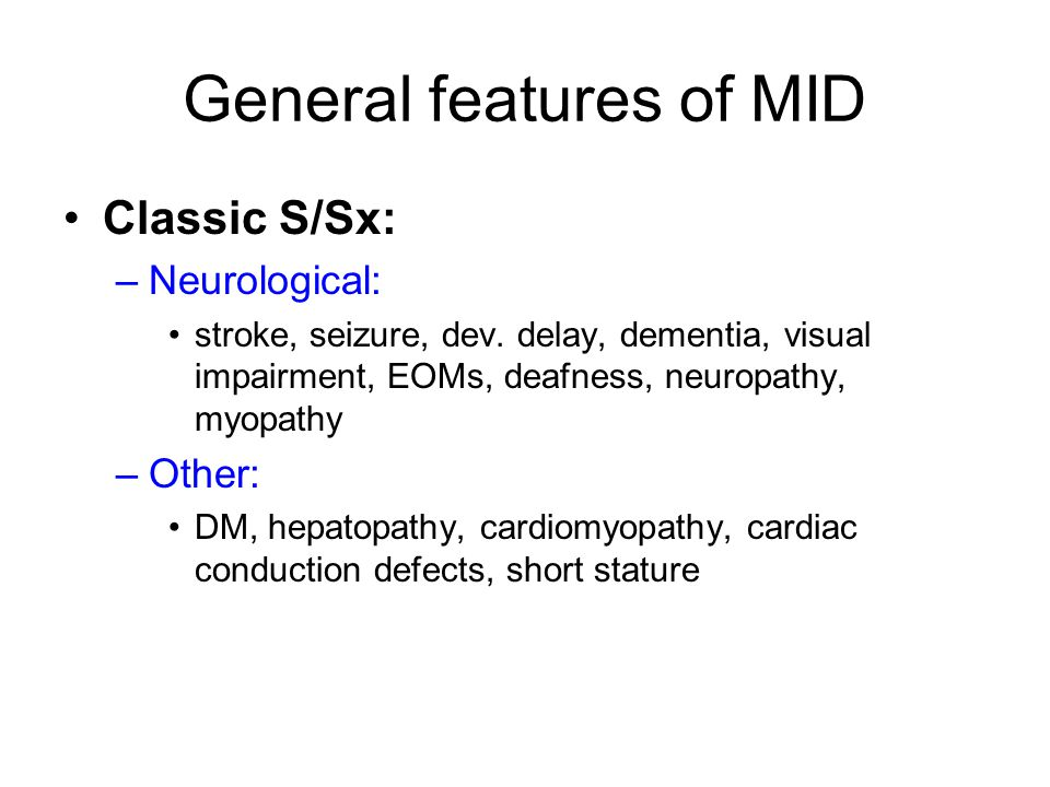 General features of MID Classic S/Sx: –Neurological: stroke, seizure, dev.