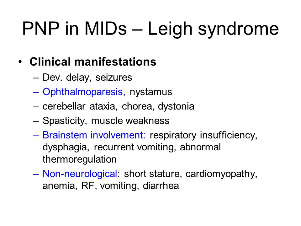 PNP in MIDs – Leigh syndrome Clinical manifestations –Dev.