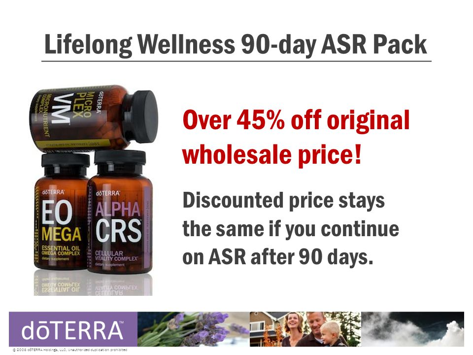 Lifelong Wellness 90-day ASR Pack © 2008 dōTERRA Holdings, LLC, Unauthorized duplication prohibited Over 45% off original wholesale price.