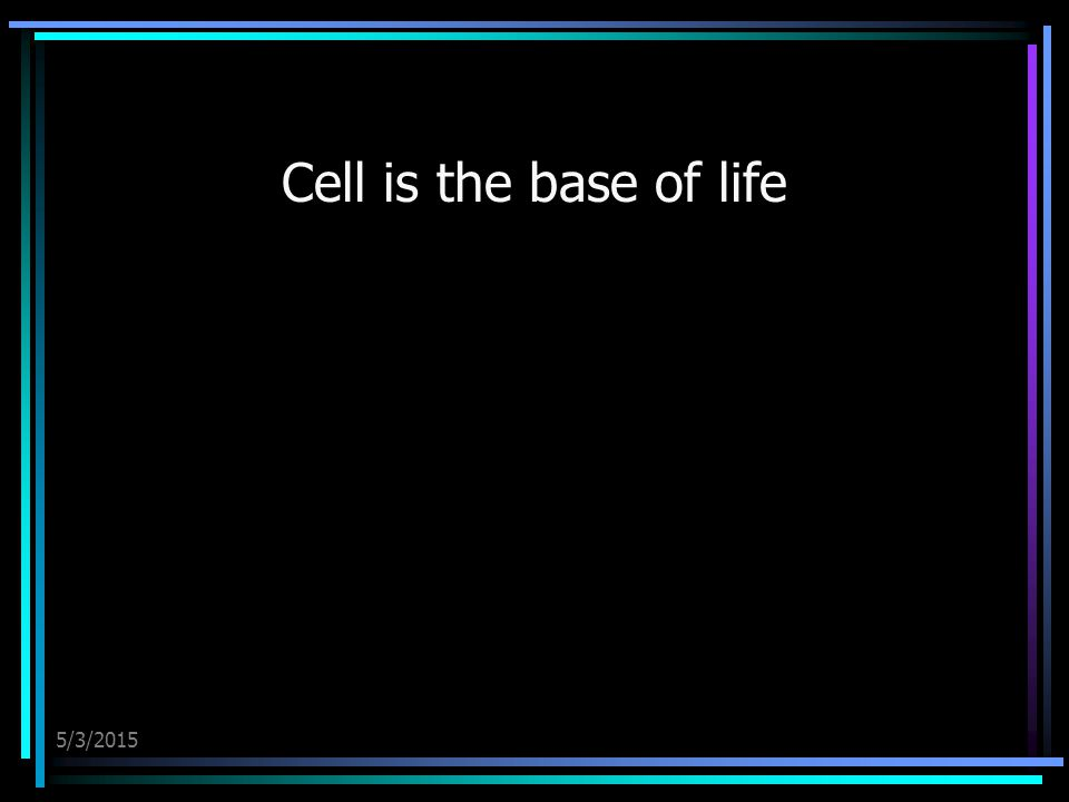 5/3/2015 Cell is the base of life