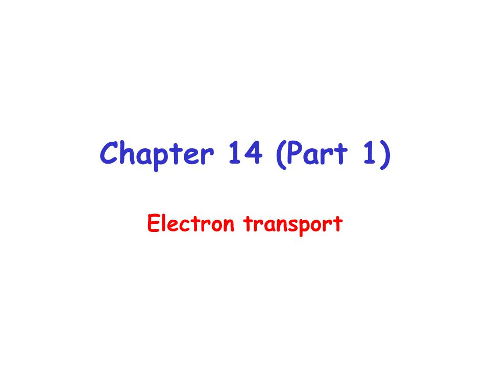Chapter 14 (Part 1) Electron transport