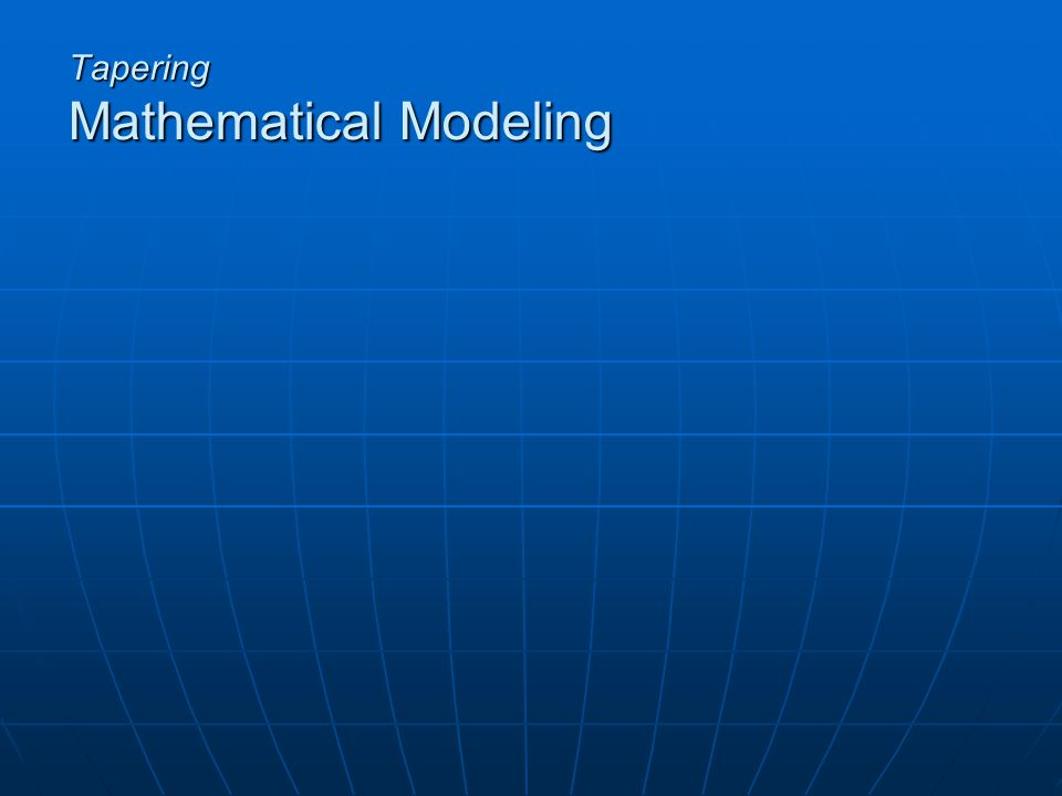 Tapering Mathematical Modeling
