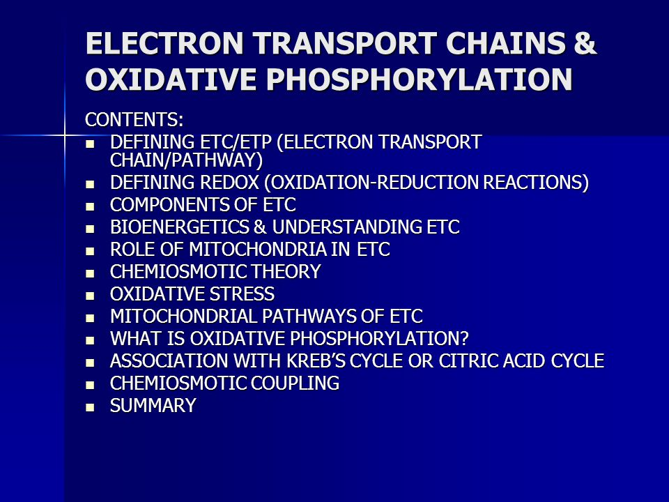 ELECTRON TRANSPORT CHAINS & OXIDATIVE PHOSPHORYLATION CONTENTS: DEFINING ETC/ETP (ELECTRON TRANSPORT CHAIN/PATHWAY) DEFINING ETC/ETP (ELECTRON TRANSPO