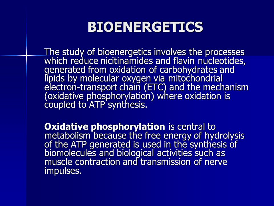 BIOENERGETICS The study of bioenergetics involves the processes which reduce nicitinamides and flavin nucleotides, generated from oxidation of carbohy