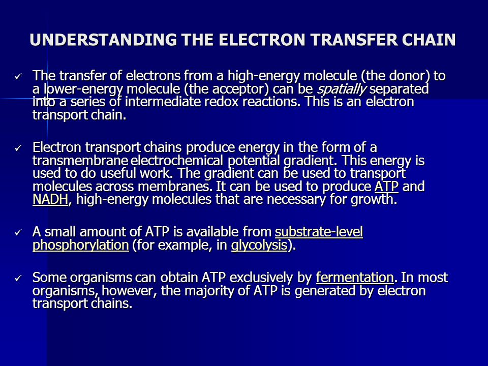UNDERSTANDING THE ELECTRON TRANSFER CHAIN The transfer of electrons from a high-energy molecule (the donor) to a lower-energy molecule (the acceptor)